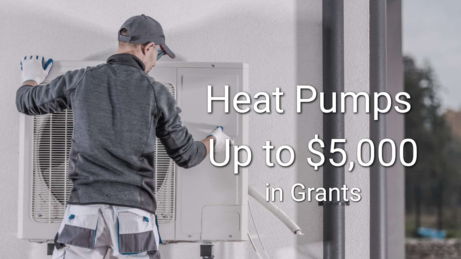 Heat Pumps | up to $5,000 Grant